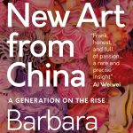 Brand New Art from China: A generation on the rise of Barbara Pollack