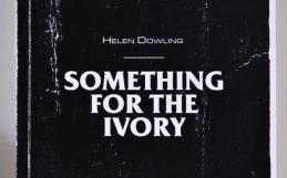 HELEN DOWLING | Something for the Ivory | Villa delle rose – MAMbo| CATALOGO